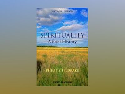 Spirituality: A Brief History, 2nd Edition av Philip Sheldrake
