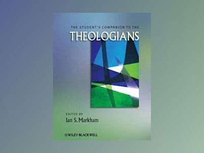 The Student's Companion to the Theologians av Ian S. Markham