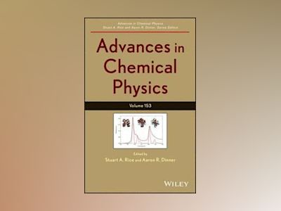 Advances in Chemical Physics, Volume 153 av Stuart A. Rice