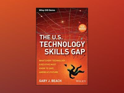 The U.S.Technology Skills Gap: What Every Technology Executive Must Know to av Gary J. Beach