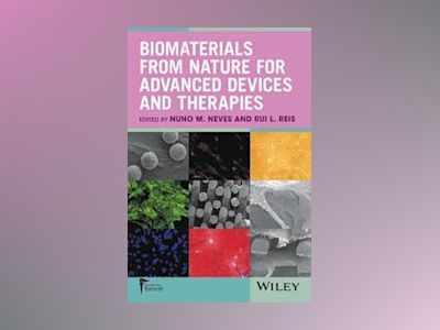 Biomaterials from Nature for Advanced Devices and Therapies av N. Neves