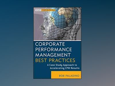 Corporate Performance Management Best Practices: A Case Study Approach to A av Bob Paladino