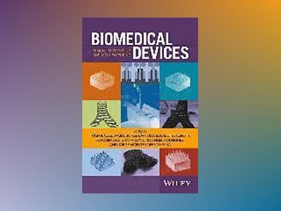 Biomedical Devices: Design, Prototyping, and Manufacturing av T. Ozel