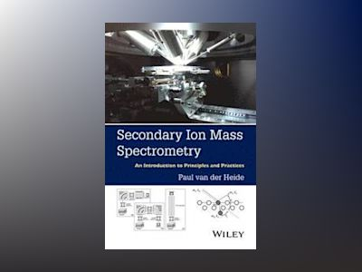 Secondary Ion Mass Spectrometry: An Introduction to Principles and Practice av Paul van der Heide