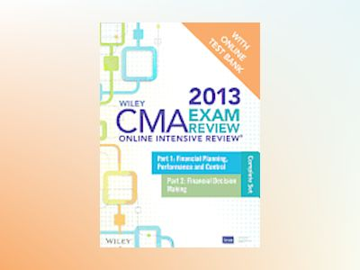 Wiley CMA Exam Review 2013 Online Intensive Review + Test Bank: Complete Se av IMA