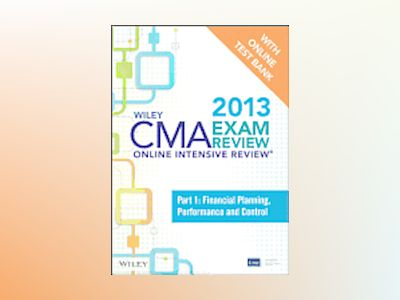 Wiley CMA Exam Review 2013 Online Intensive Review + Test Bank: Part 1, Fin av IMA