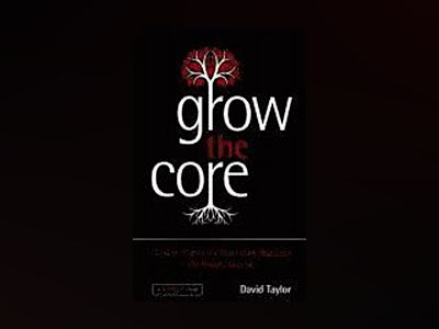 Grow the Core: How to Focus on your Core Business for Brand Success av David Taylor