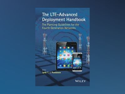 The LTE-Advanced Deployment Handbook: The Planning Guidelines for the Fourt av Jyrki T. J. Penttinen