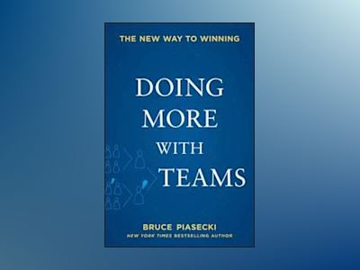 Doing More with Teams: The New Way to Winning av Bruce Piasecki