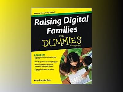 Raising Digital Families For Dummies av Amy Lupold Bair