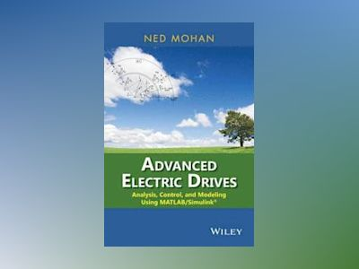 Advanced Electric Drives: Analysis, Control, and Modeling Using MATLAB / Si av Ned Mohan