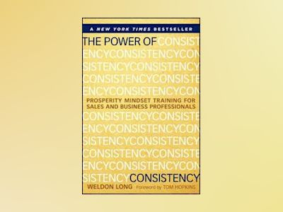 The Power of Consistency: Prosperity Mindset Training for Sales and Busines av Weldon Long
