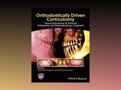 Orthodontically Driven Corticotomy: Tissue Engineering to Enhance Orthodont av Federico Brugnami