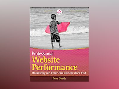 Professional Website Performance: Optimizing the Front-End and Back-End av Peter Smith