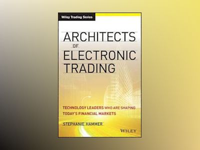 Architects of Electronic Trading: Technology Leaders Who Are Shaping Today' av S. Hammer-Krabbe