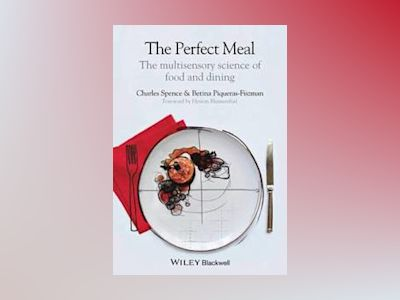 The Perfect Meal: The Multisensory Science of Food and Dining av Charles Spence