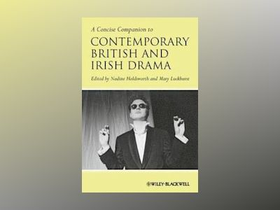 A Concise Companion to Contemporary British and Irish Drama av Nadine Holdsworth