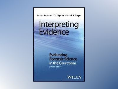 Interpreting Evidence - Evaluating Forensic Science in the Courtroom, 2nd E av Bernard Robertson