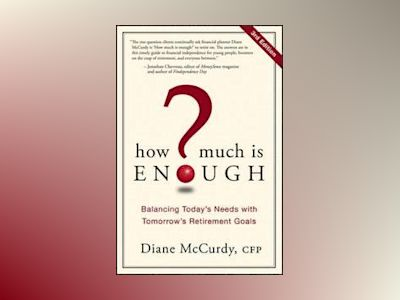 How Much Is Enough?: Balancing Today's Needs with Tomorrow's Retirement Goa av Diane McCurdy
