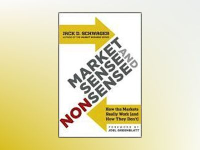 Market Sense and Nonsense: How the Markets Really Work (and How They Don't) av Jack D. Schwager