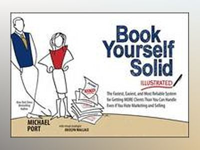 Book Yourself Solid Illustrated: The Fastest, Easiest, and Most Reliable Sy av Michael Port