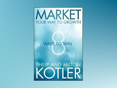 Market Your Way to Growth: 8 Ways to Win av Philip Kotler