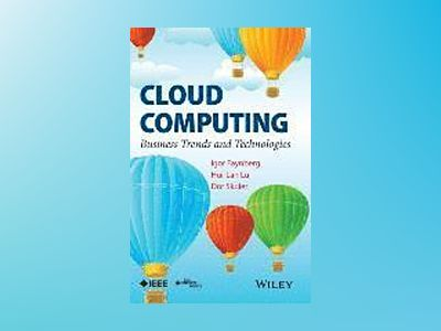 Cloud Computing: Business Trends and Technologies av Igor Faynberg