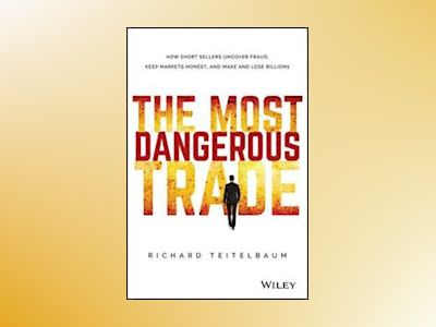 Short Sellers: How Wall Street's Most Reviled Traders Beat the Odds, Exploi av Richard Teitelbaum