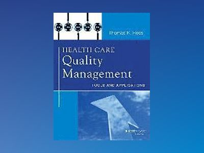 Health Care Quality Management: Tools and Applications av Thomas K. Ross
