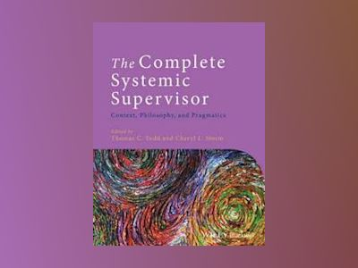 The Complete Systemic Supervisor: Context, Philosophy, and Pragmatics, 2nd av Thomas C. Todd