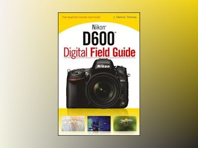 Nikon D600 Digital Field Guide av J. Dennis Thomas