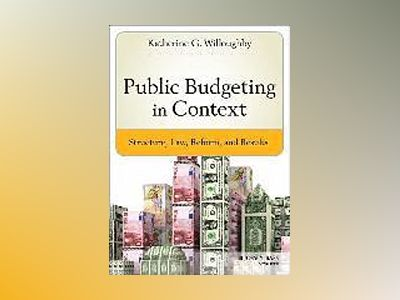 Public Budgeting in Context: Structure, Law, Reform and Results av Katherine G. Willoughby
