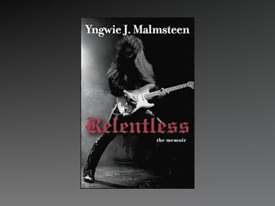 Relentless: The Memoir av Yngwie J. Malmsteen