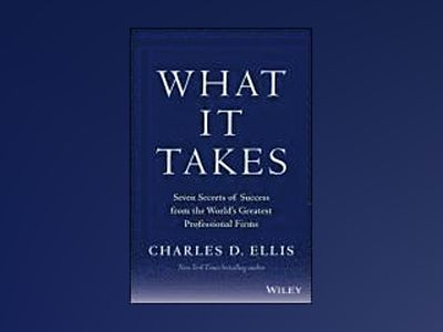 What It Takes: Seven Secrets of Success from the World's Greatest Professio av Charles D. Ellis