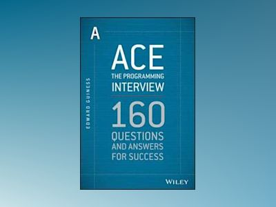 Ace the Programming Interview: 163 Questions and Answers for Success av Edward Guiness