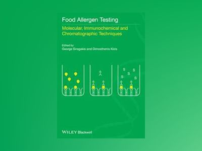 Food Allergen Testing: Molecular, Immunochemical and Chromatographic Techni av George Siragakis
