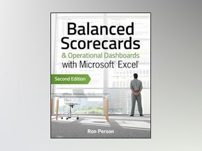 Balanced Scorecards and Operational Dashboards with Microsoft Excel, 2nd Ed av Ron Person
