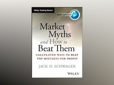 Market Myths and How to Beat Them: Calculated Ways To Beat Top Mistakes for av Jack D. Schwager