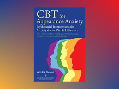 CBT for Appearance Anxiety: Psychosocial Interventions for Anxiety due to V av Alex Clarke