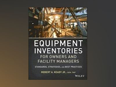 Equipment Inventories for Owners and Facility Managers: Standards, Strategi av R. A. Keady