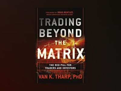 Trading Beyond the Matrix: The Red Pill for Traders and Investors av Van Tharp
