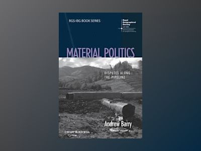 Material Politics: Disputes Along the Pipeline av Andrew Barry