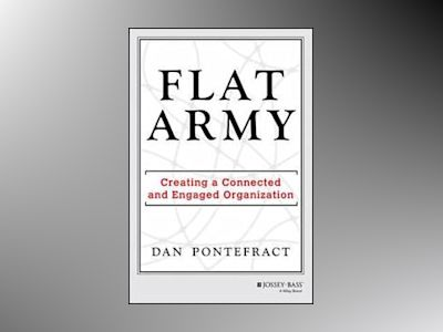 Flat Army: Creating a Connected and Engaged Organization av Dan Pontefract