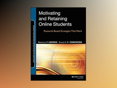 Motivating and Retaining Online Students: Research-Based Strategies that Wo av Rosemary M. Lehman