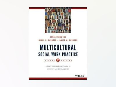Multicultural Social Work Practice: A Competency-Based Approach to Diversit av Derald Wing Sue