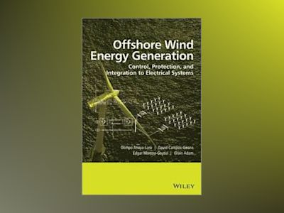 Offshore Wind Energy Generation: Control, Protection, and Integration to El av Olimpo Anaya-Lara