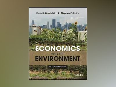 Economics and the Environment, 7th Edition av Eban S. Goodstein