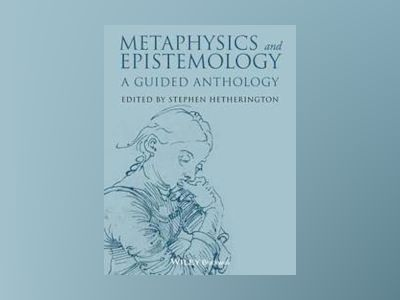 Metaphysics and Epistemology: A Guided Anthology av Stephen Hetherington