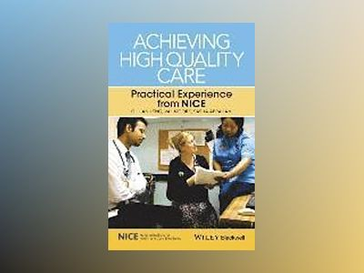 Achieving High Quality Care: Practical Experience from NICE av Gillian Leng