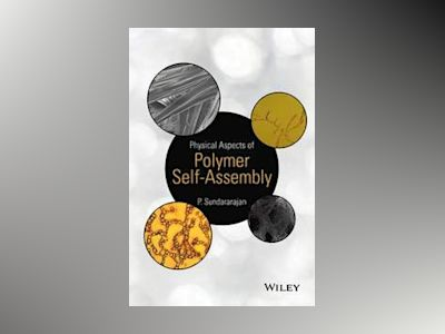 Physical Aspects of Polymer Self-Assembly av P. R. Sundararajan
